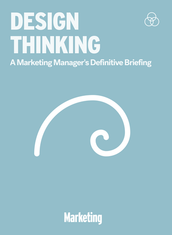 Design Thinking: A Marketing Manager's Definitive Briefing