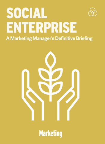 Social Enterprise: A Marketing Manager's Definitive Briefing