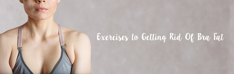 Exercises to Getting Rid Of Bra Fat