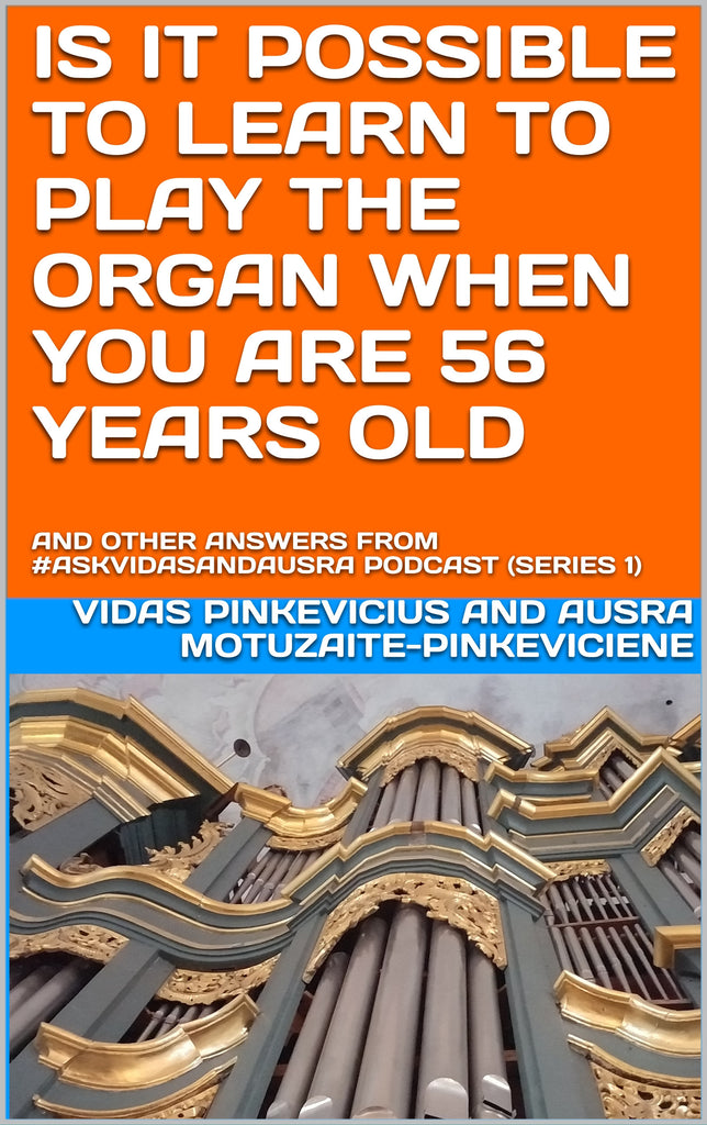 Is It Possible to Learn to Play the Organ When You Are 56 Years Old
