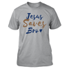Jesus Saves Bro! Shirt