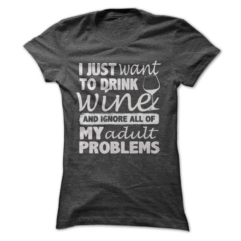 I JUST WANT TO DRINK WINE SHIRT