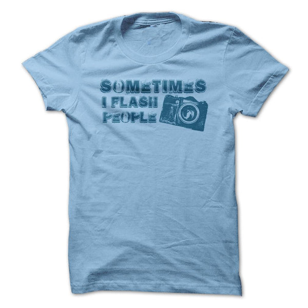 SOMETIMES I FLASH PEOPLE SHIRT