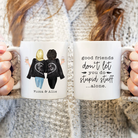 Personalised Cup - Best Friends Mug - Two Women - Good Friends Don't Let You Do Stupid Stuff Alone