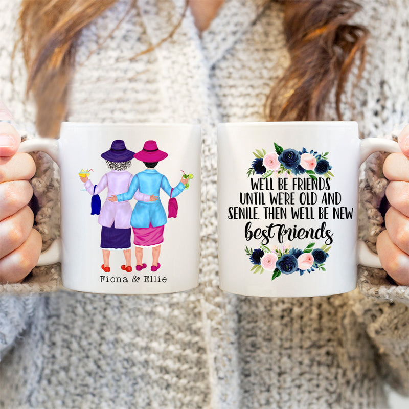 Best Friends Mug - 2 Old Ladies - We'll Be Friends Until We're Old And Senile Then We'll Be New Best Friends