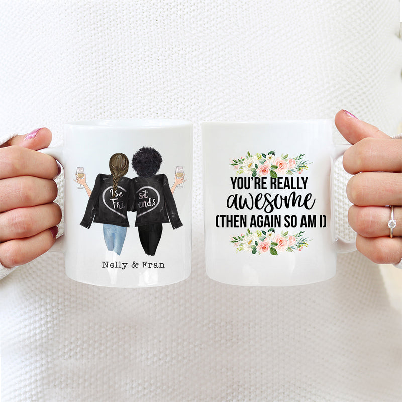Best Friends Mug - 2 Sisters - You're Really Awesome Then Again So Am I