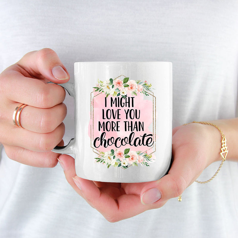Personalised Mug For 3 Sisters - 3 Girls - I Might Love You More Than Chocolate