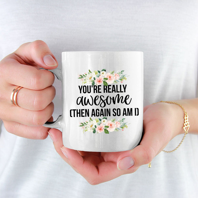 Personalised Mug For 3 Sisters - 3 Girls - You're Really Awesome Then Again So Am I