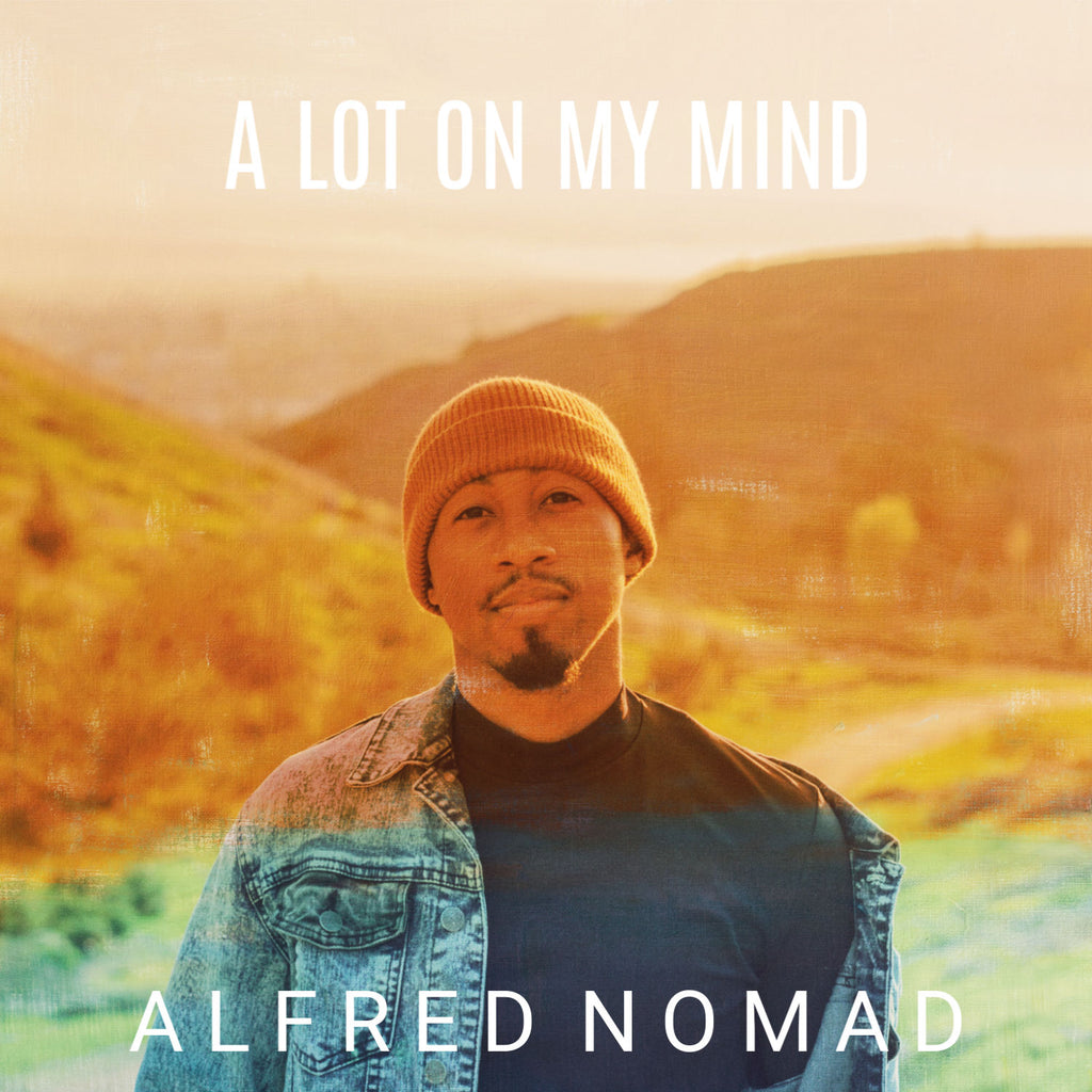 "8 Minutes We Can't Stop Listening To. Alfred Nomad Gifts Us with ""A Lot On My Mind"""