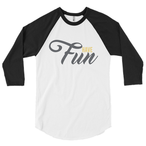 Have Fun 3/4 Sleeve Raglan Unisex Shirt