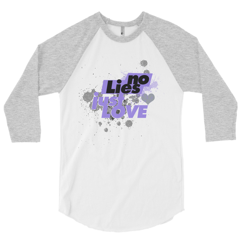 No Lies Just Love 3/4 Sleeve Raglan Women's Shirt