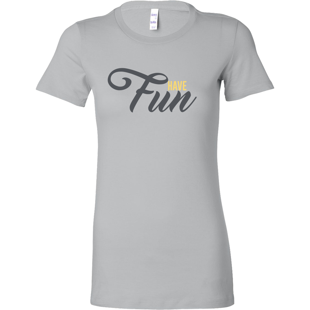 Have Fun Bella Women's Shirt