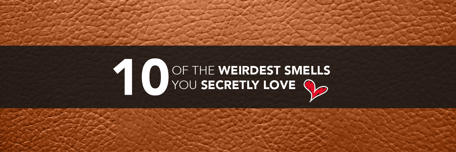 10 Of The Weirdest Smells You Secretly Love