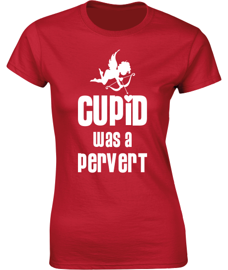 Cupid Was a Pervert - Valentine's T-Shirt