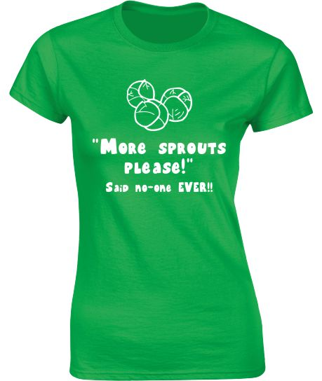 """More Sprouts Please - Said No-One Ever!"". Christmas T-Shirt. - Ladies Crew Neck"