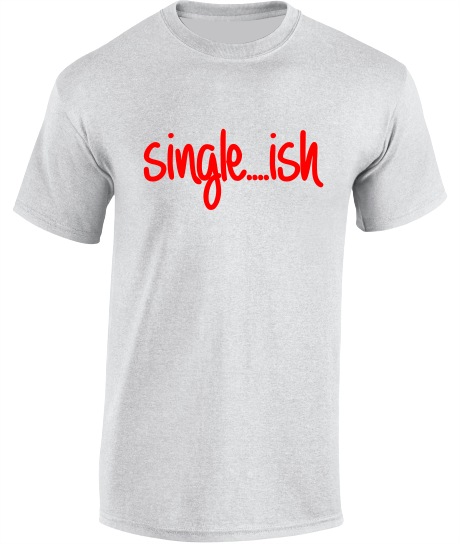 Single...ish - Valentine's T-Shirt