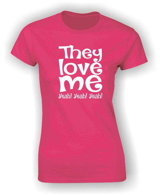 They love me Yeah! Yeah! Yeah! Valentine's Day T-Shirt