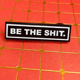 """Be The Shit"" Enamel Pin"
