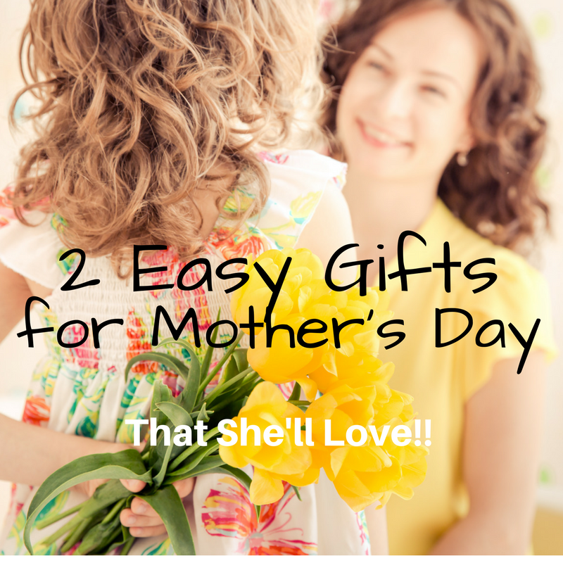 2 Easy Gifts for Mom on Mother's Day!