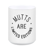 Mutts Are Limited Edition Mug