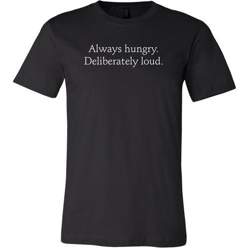 Always Hungry, Deliberately Loud shirt