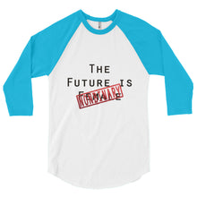 The Future is NOT - 3/4 sleeve raglan shirt