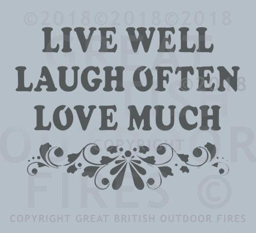"""This design features the phrases LIVE WELL - LAUGH OFTEN - LOVE MUCH over three lines, with a floral pattern below it."""