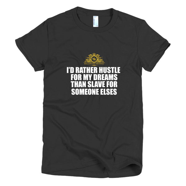 I'd Rather Hustle For My Dreams Short sleeve women's t-shirt