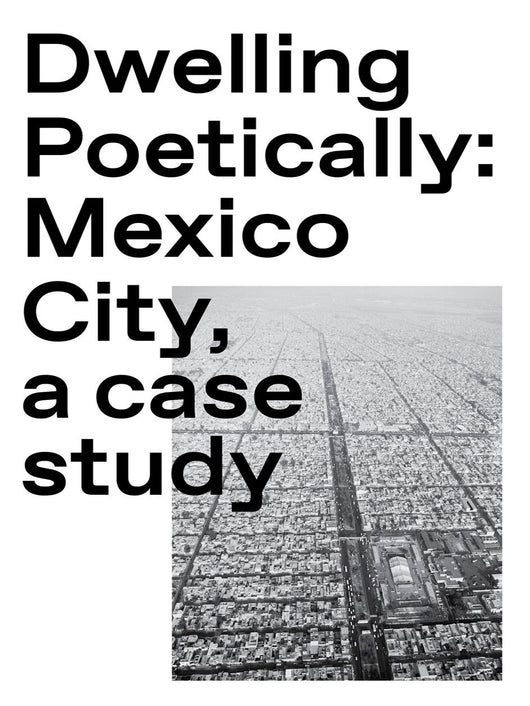 Dwelling Poetically: Mexico City, a case study