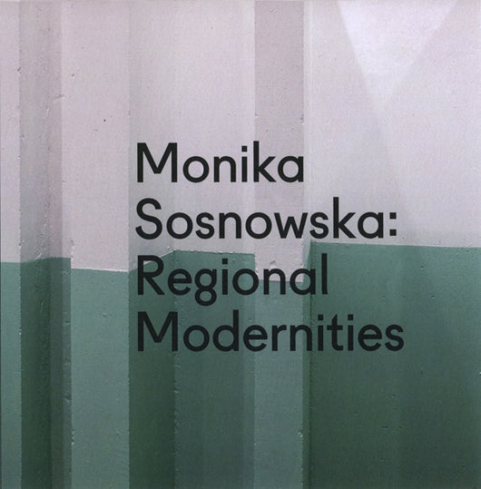 Monika Sosnowska: Regional Modernities catalogue