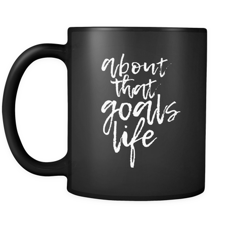 About That Goals Life Mug