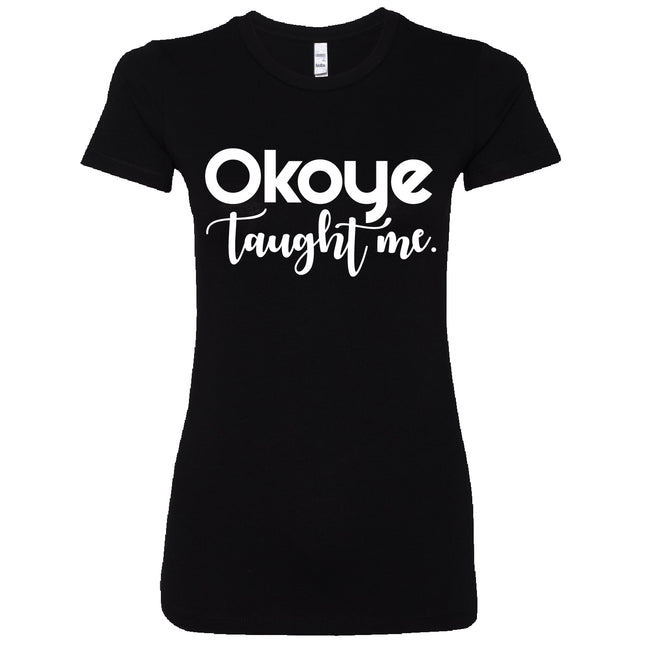 Short Sleeve Ladies Okoye Taught Me Tee