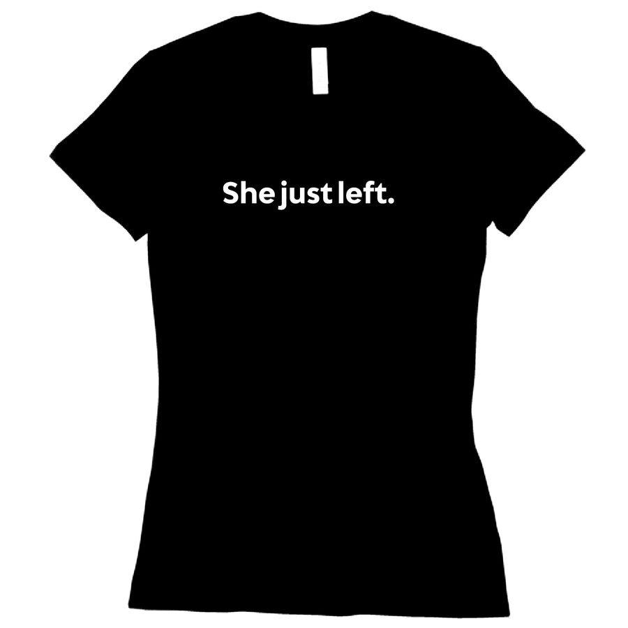 Short Sleeve Ladies She just left. Tee