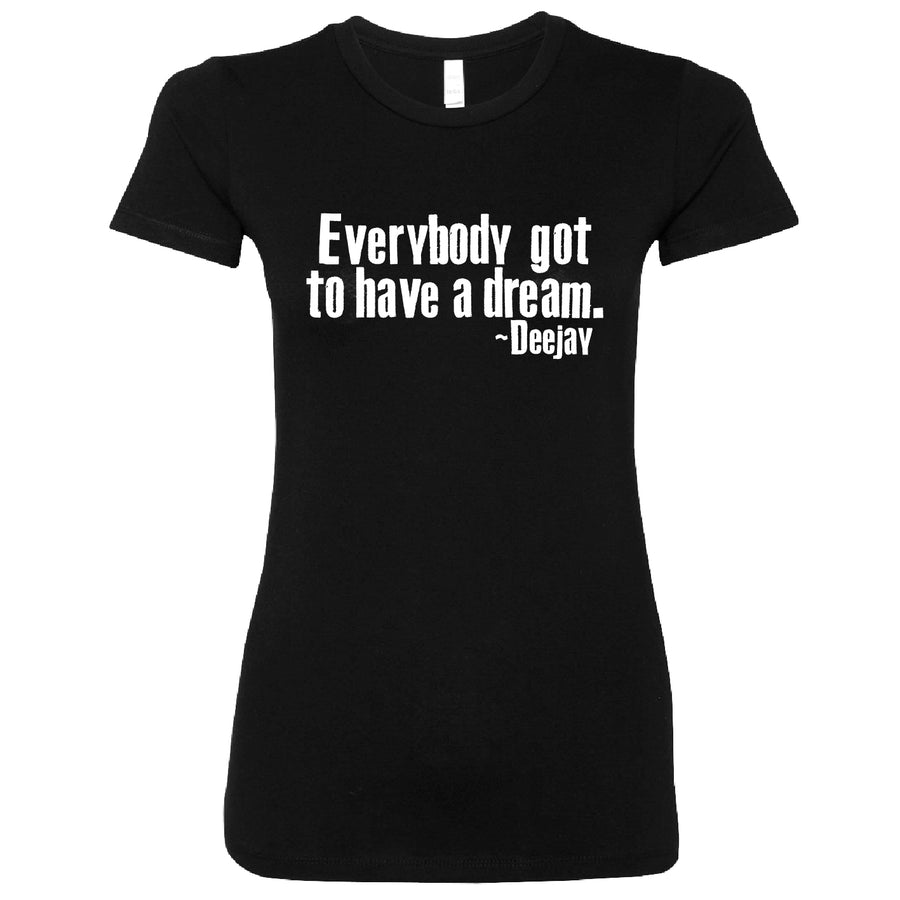 Everybody Got to Have a Dream Ladies Tee
