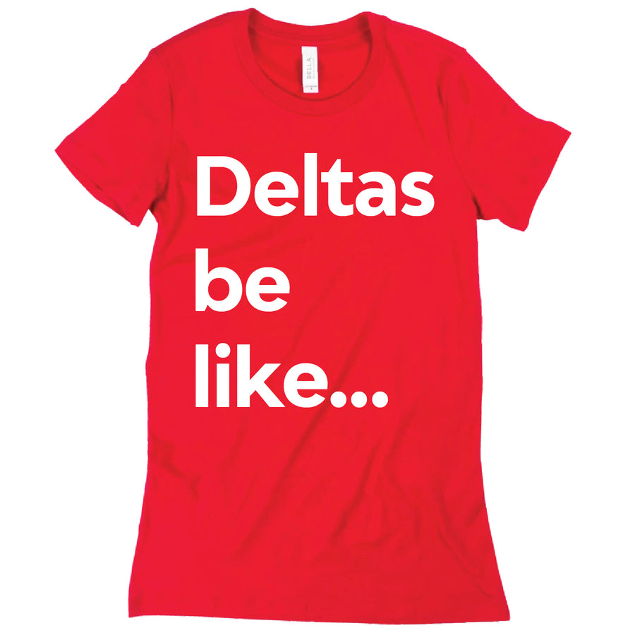 Short Sleeve Deltas Be Like Tee