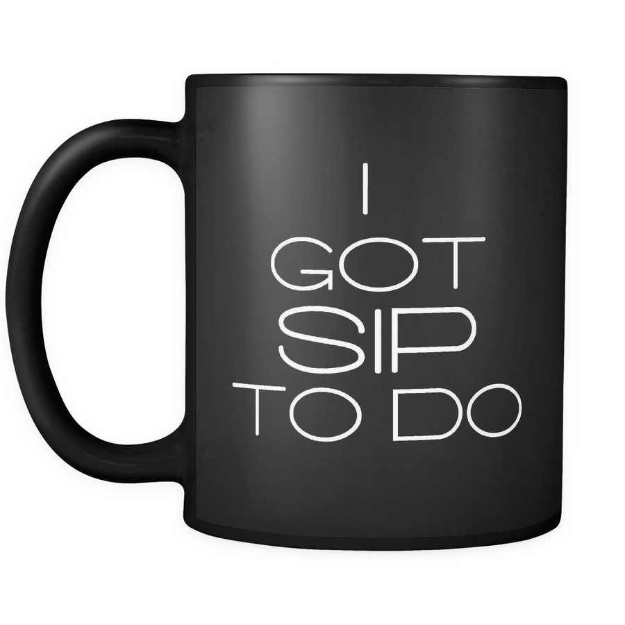 Black I Got Sip to Do Mug