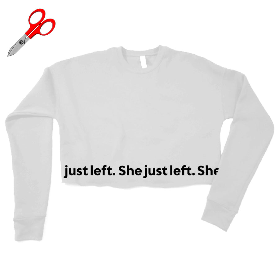 She Just Left. Cropped Fleece Sweatshirt