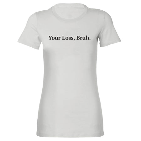 Short Sleeve Your Loss Bruh Tee