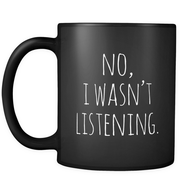 Black No I Wasn't Listening Mug