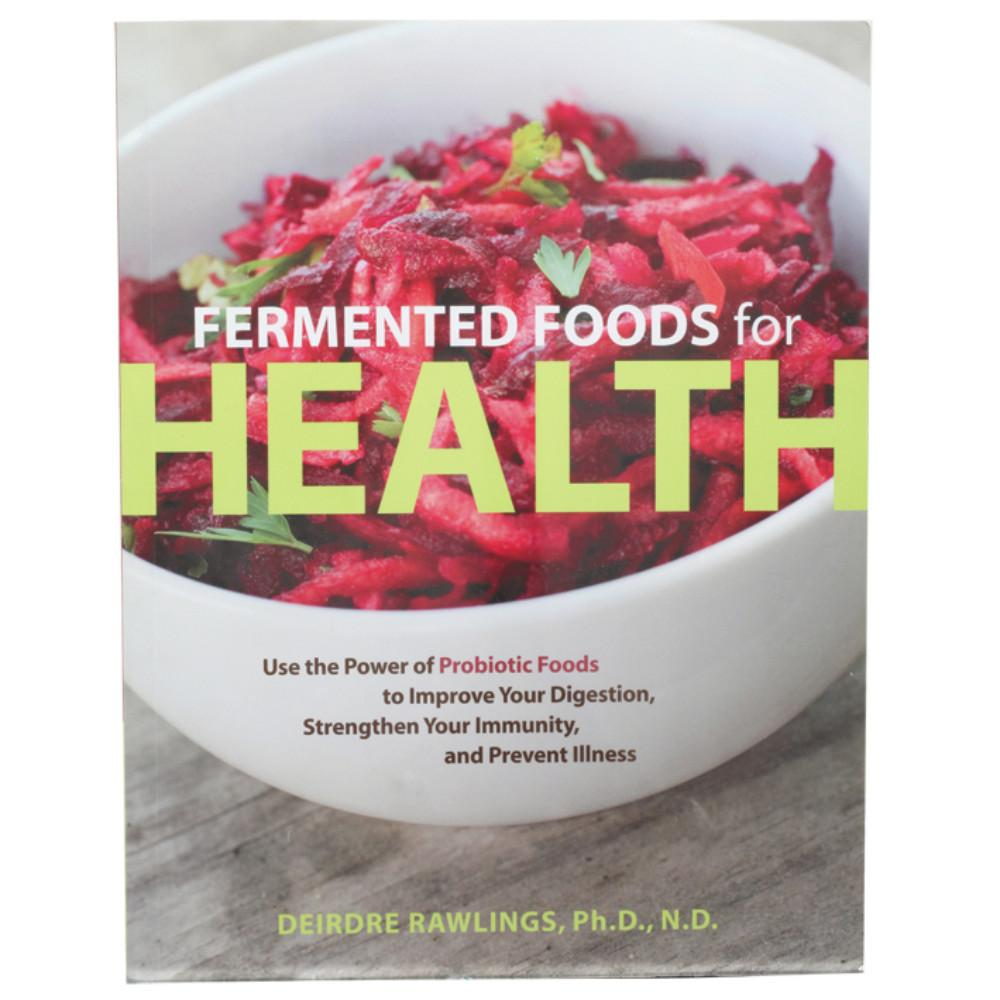 Fermented Foods For Health by Dierdre Rawlings, PhD ND