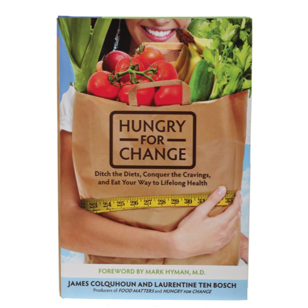 Hungry For Change Eat Your Way to Lifelong Health