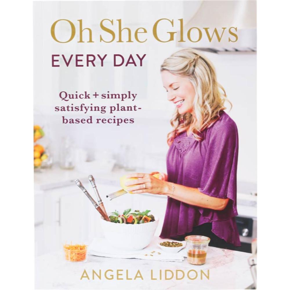 Oh She Glows Everyday by Angela Liddon