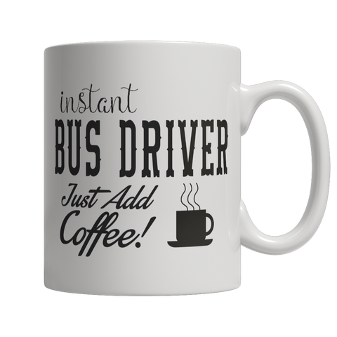 Limited Edition - Instant Bus Driver Just Add Coffee! Female