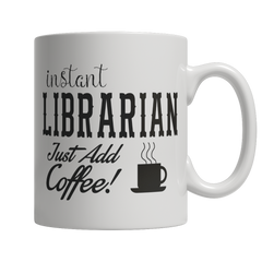 Limited Edition - Instant Librarian Just Add Coffee! Female