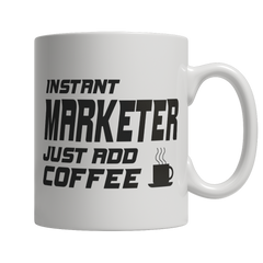 Limited Edition - Instant Marketer Just Add Coffee! Male