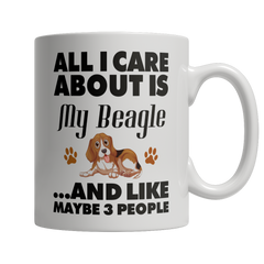 Limited Edition - All I care about is my Beagle and Like Maybe 3 People