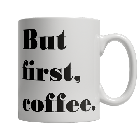Limited Edition -  But first, coffee