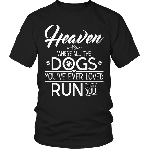 Limited Edition - Heaven is Where All Dogs You've ever Loved Run to Greet You