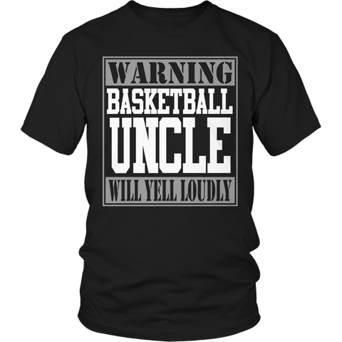 Limited Edition - Warning Basketball Uncle will Yell Loudly