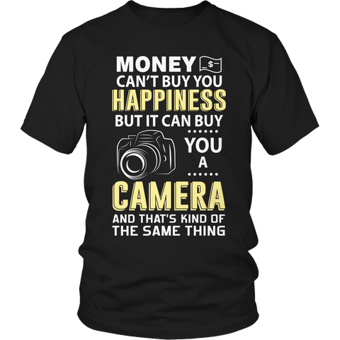 Limited Edition - Money Can't Buy You Happiness But It Can Buy You A Camera and That's Kind Of The Same Thing